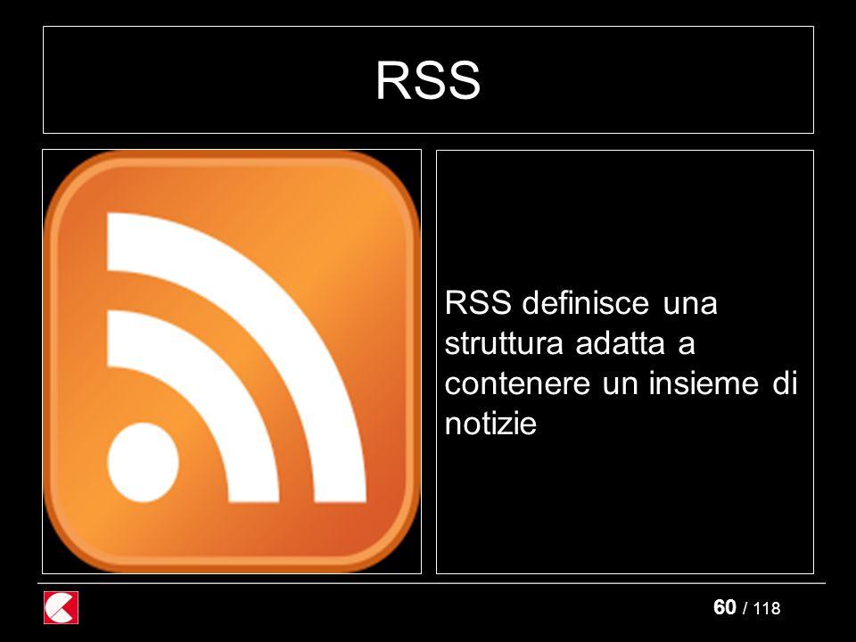 60 / 118 RSS RSS definisce una struttura adatta a contenere un insieme di notizie