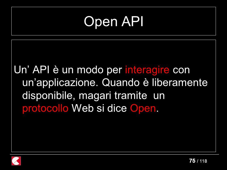 75 / 118 Open API Un' API è un modo per interagire con un'applicazione.