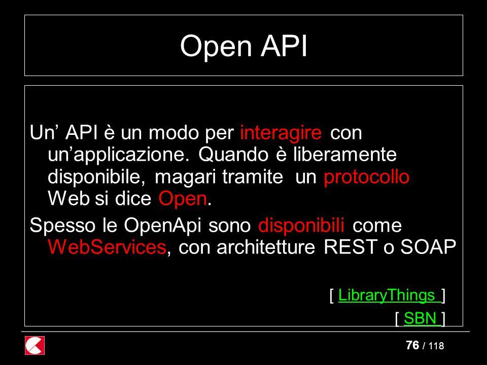 76 / 118 Open API Un' API è un modo per interagire con un'applicazione.