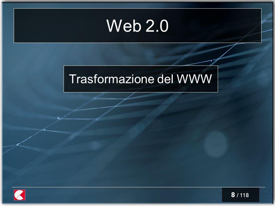 8 / 118 Web 2.0 Trasformazione del WWW