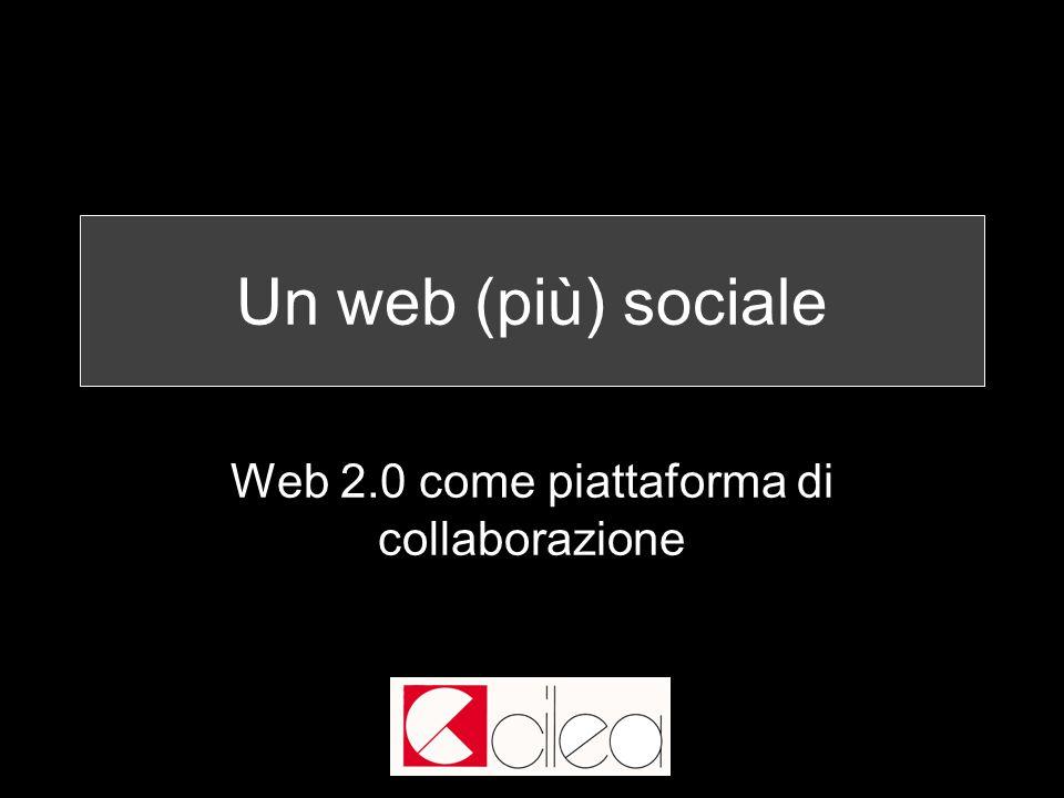 Un web (più) sociale Web 2.0 come piattaforma di collaborazione