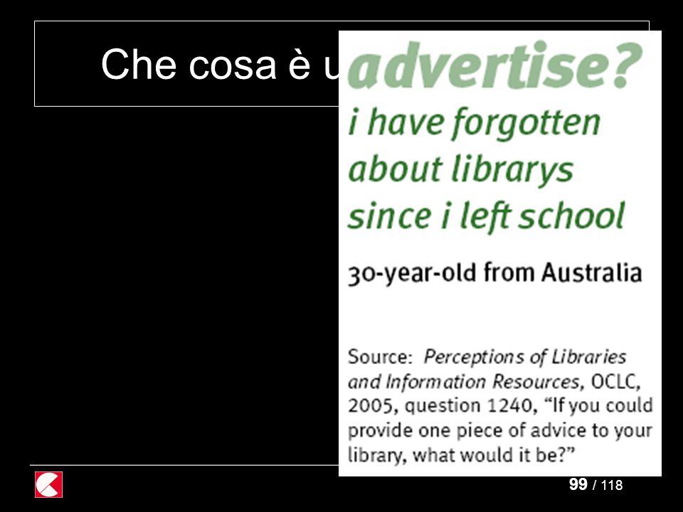 99 / 118 Che cosa è una biblioteca