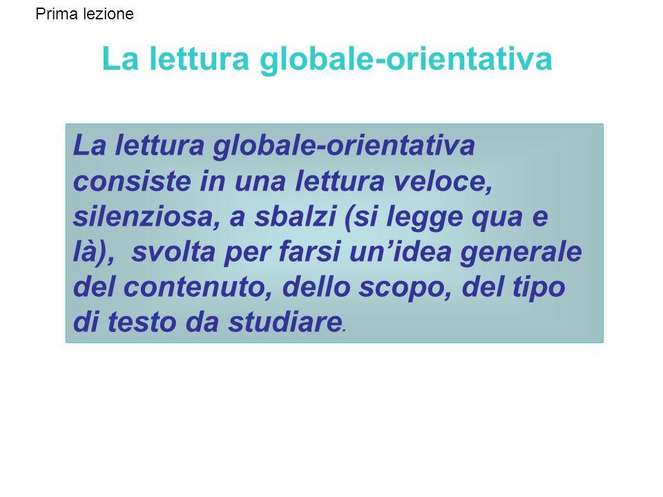 La lettura globale-orientativa La lettura globale-orientativa consiste in una lettura veloce, silenziosa, a sbalzi (si legge qua e là), svolta per far