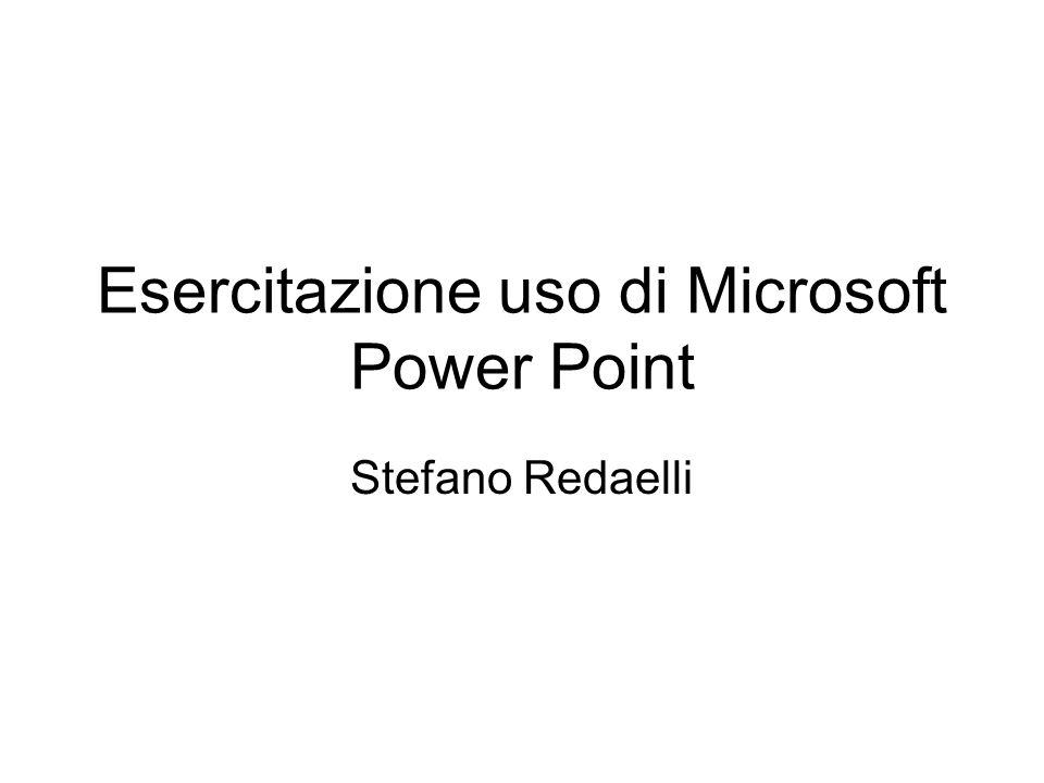 Esercitazione uso di Microsoft Power Point Stefano Redaelli
