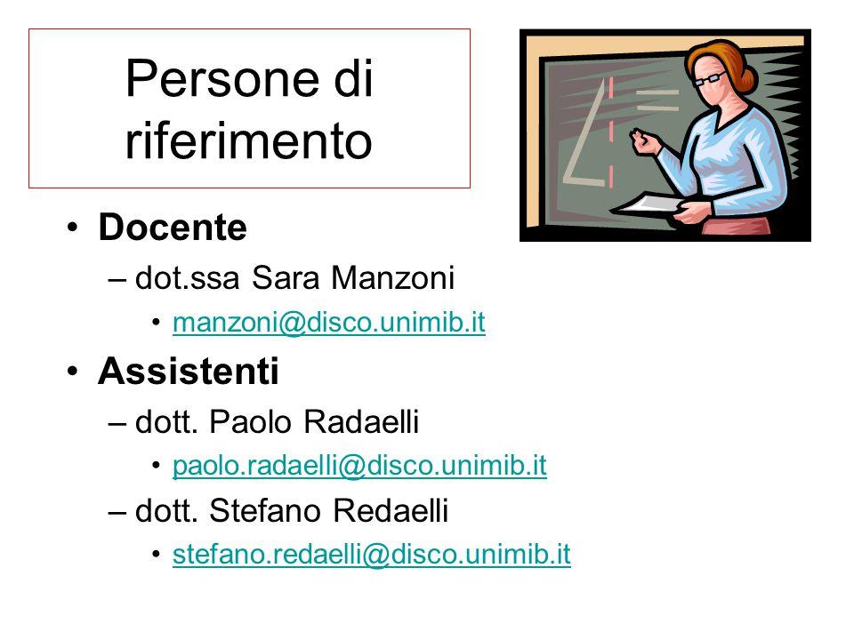 Persone di riferimento Docente –dot.ssa Sara Manzoni manzoni@disco.unimib.it Assistenti –dott. Paolo Radaelli paolo.radaelli@disco.unimib.it –dott. St