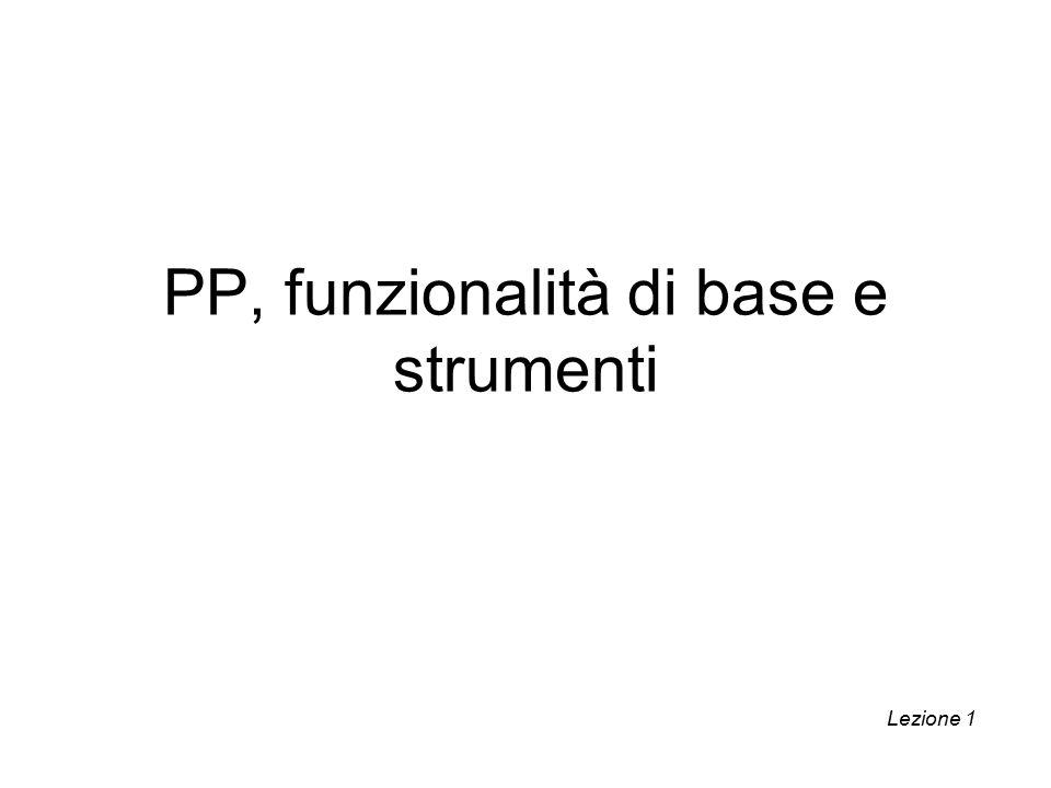 PP, funzionalità di base e strumenti Lezione 1