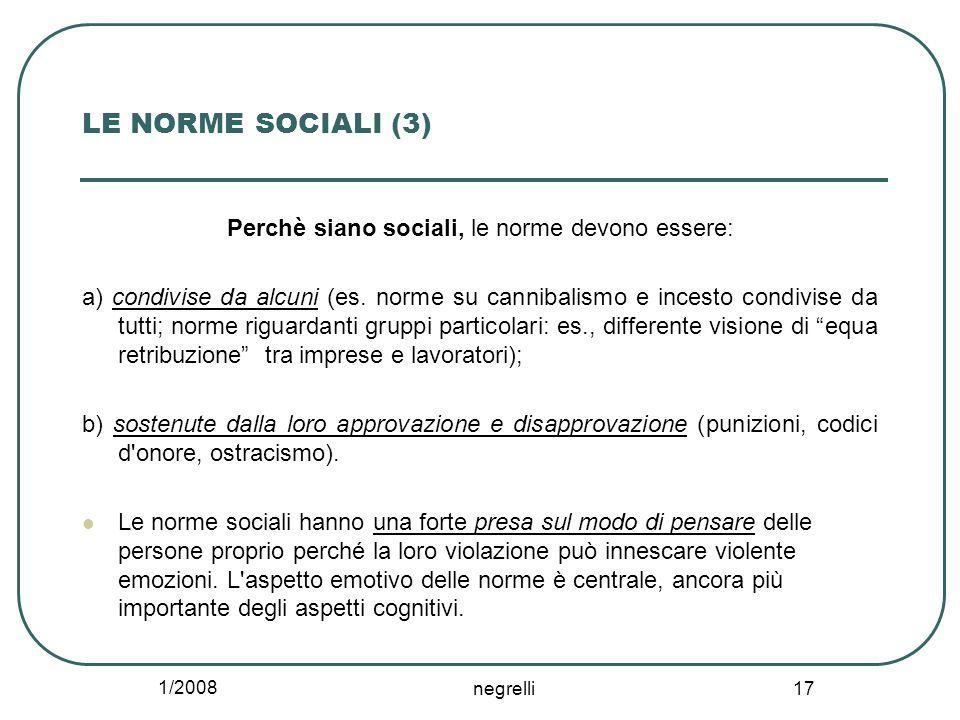 1/2008 negrelli 17 LE NORME SOCIALI (3) Perchè siano sociali, le norme devono essere: a) condivise da alcuni (es.