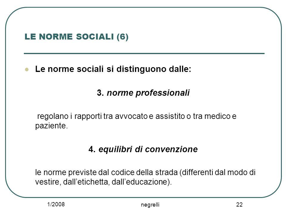 1/2008 negrelli 22 LE NORME SOCIALI (6) Le norme sociali si distinguono dalle: 3.