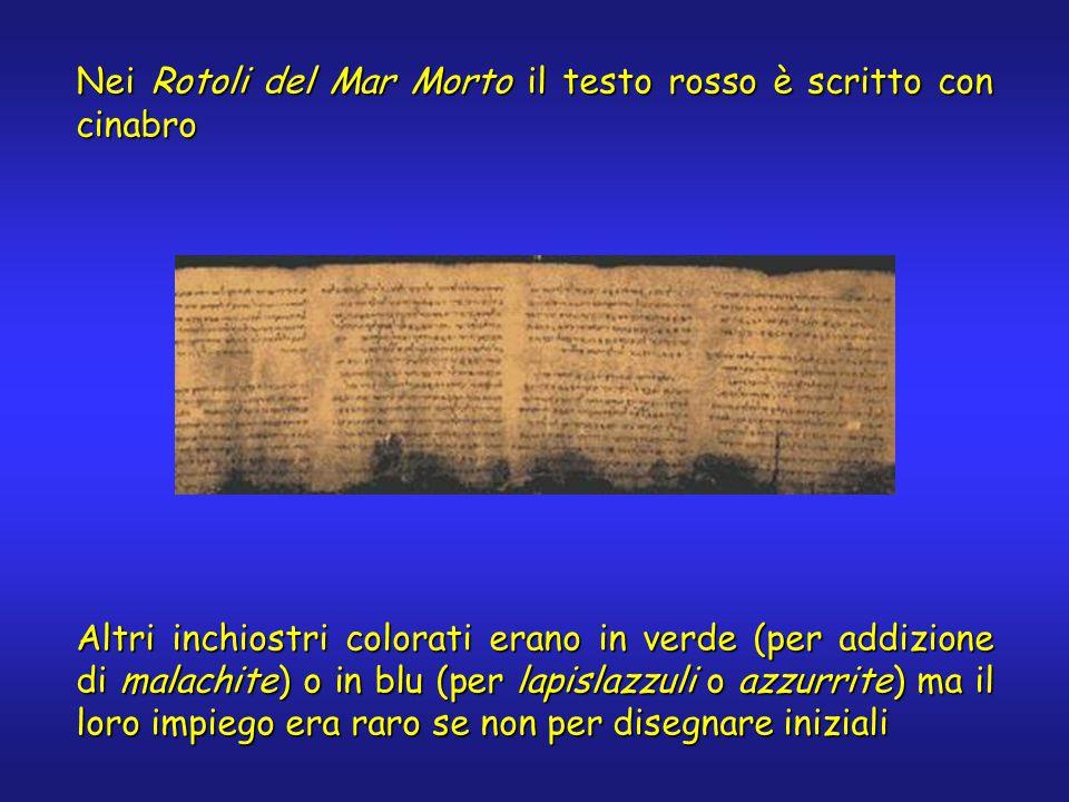 Nei Rotoli del Mar Morto il testo rosso è scritto con cinabro Altri inchiostri colorati erano in verde (per addizione di malachite) o in blu (per lapislazzuli o azzurrite) ma il loro impiego era raro se non per disegnare iniziali