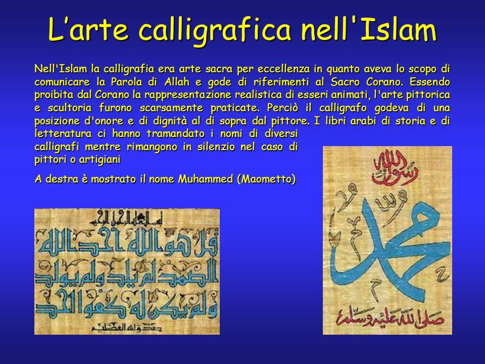 L'arte calligrafica nell Islam Nell Islam la calligrafia era arte sacra per eccellenza in quanto aveva lo scopo di comunicare la Parola di Allah e gode di riferimenti al Sacro Corano.