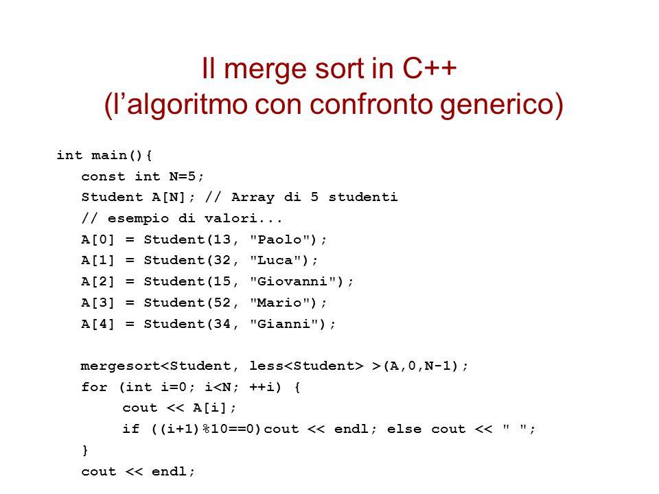 Il merge sort in C++ (l'algoritmo con confronto generico) int main(){ const int N=5; Student A[N]; // Array di 5 studenti // esempio di valori...