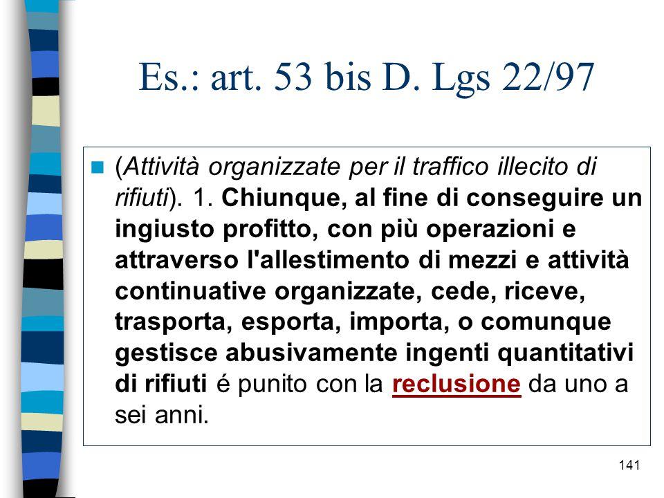 140 Es.: art.51 D. Lgs 22/97 (Attività di gestione di rifiuti non autorizzata).