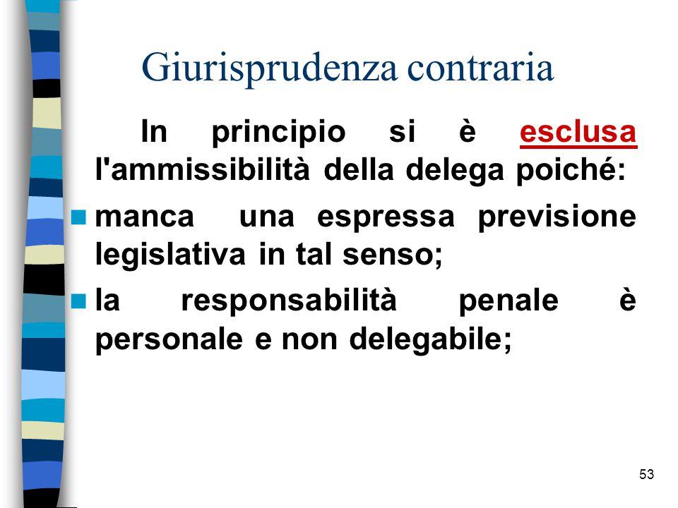 52 L'elaborazione giurisprudenziale La delega di funzione nasce dalla prassi giurisprudenziale delle sezioni penali e del lavoro della S.C.