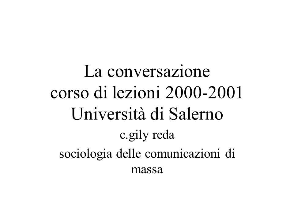 La conversazione corso di lezioni 2000-2001 Università di Salerno c.gily reda sociologia delle comunicazioni di massa