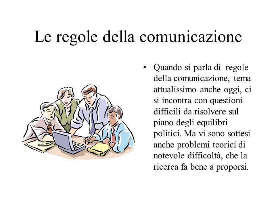 Le regole della comunicazione Quando si parla di regole della comunicazione, tema attualissimo anche oggi, ci si incontra con questioni difficili da risolvere sul piano degli equilibri politici.