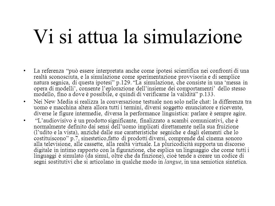 Vi si attua la simulazione La referenza può essere interpretata anche come ipotesi scientifica nei confronti di una realtà sconosciuta, e la simulazione come sperimentazione provvisoria e di semplice natura segnica, di questa ipotesi p.129.