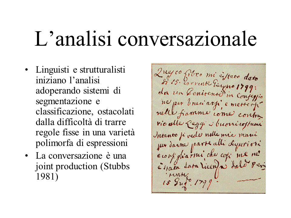 L'analisi conversazionale Linguisti e strutturalisti iniziano l'analisi adoperando sistemi di segmentazione e classificazione, ostacolati dalla diffic