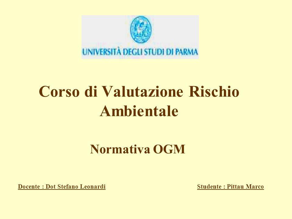 Corso di Valutazione Rischio Ambientale Normativa OGM Docente : Dot Stefano LeonardiStudente : Pittau Marco