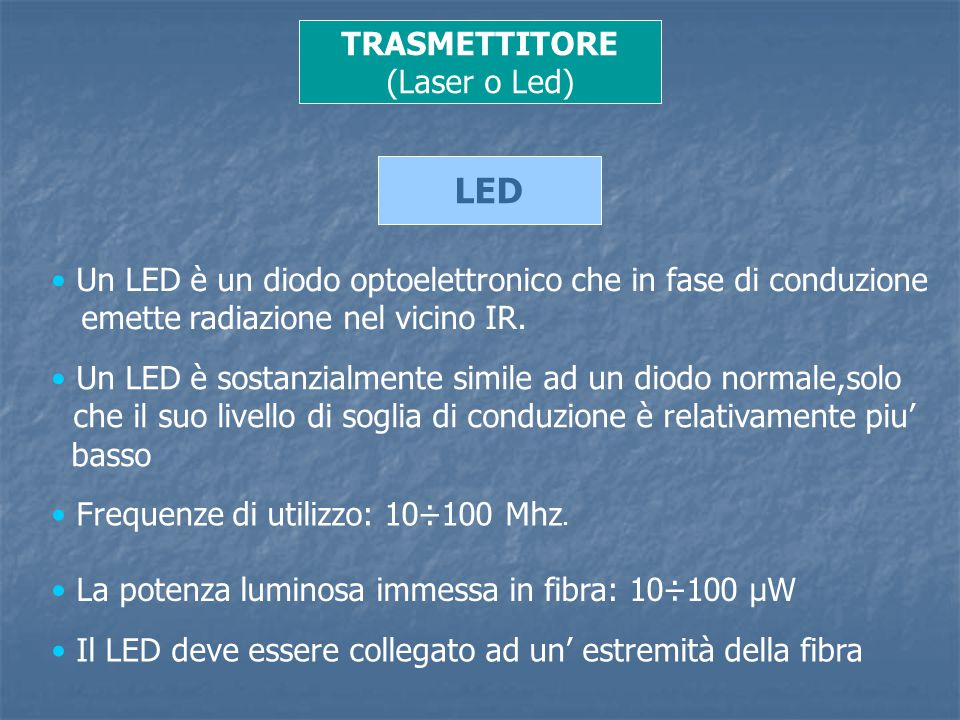 Un LED è un diodo optoelettronico che in fase di conduzione emette radiazione nel vicino IR. Un LED è sostanzialmente simile ad un diodo normale,solo