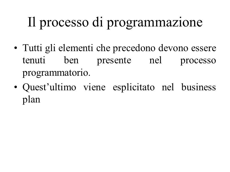Il processo di programmazione Tutti gli elementi che precedono devono essere tenuti ben presente nel processo programmatorio.