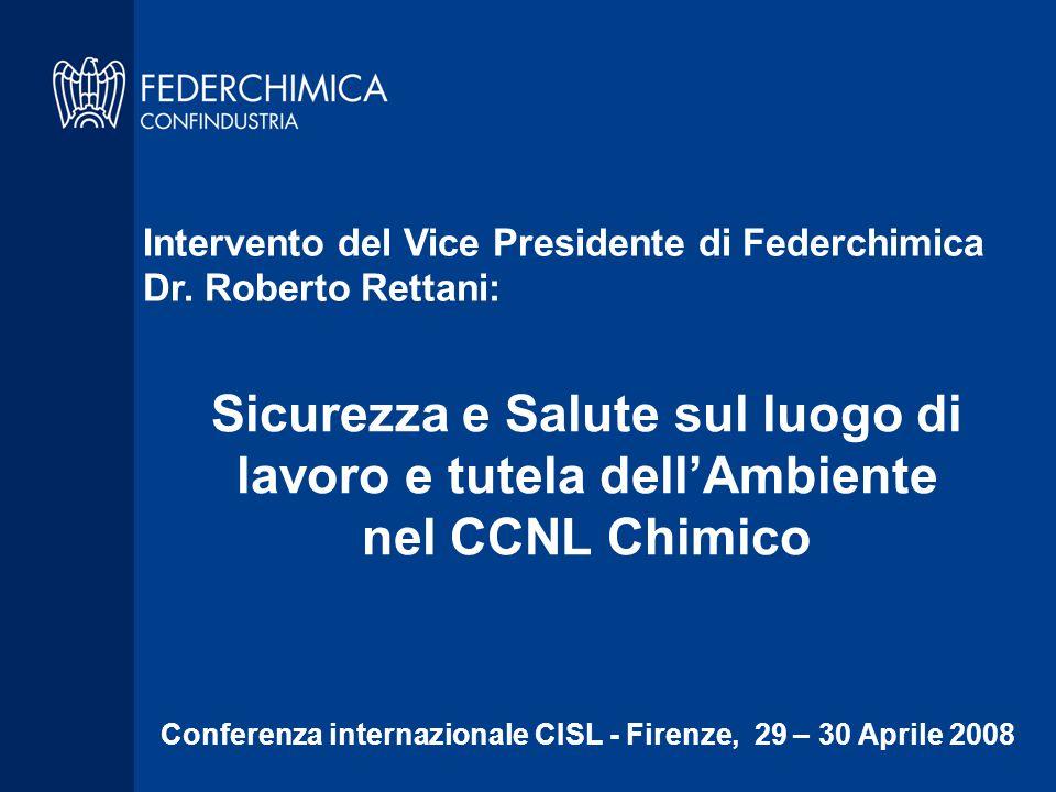 Sicurezza e Salute sul luogo di lavoro e tutela dell'Ambiente nel CCNL Chimico Conferenza internazionale CISL - Firenze, 29 – 30 Aprile 2008 Intervento del Vice Presidente di Federchimica Dr.