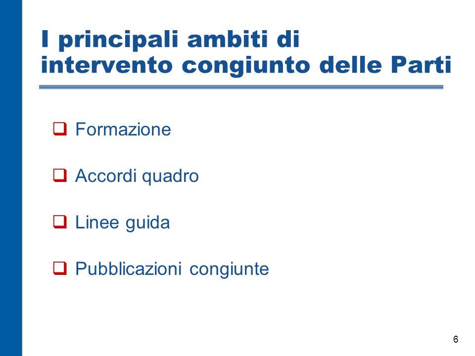 6 I principali ambiti di intervento congiunto delle Parti  Formazione  Accordi quadro  Linee guida  Pubblicazioni congiunte