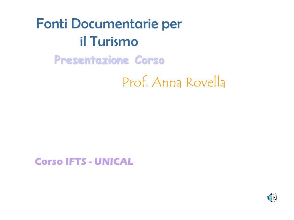 Presentazione Corso Fonti Documentarie per il Turismo Presentazione Corso Prof. Anna Rovella Corso IFTS - UNICAL