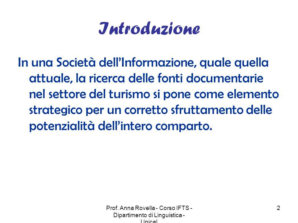 Prof. Anna Rovella - Corso IFTS - Dipartimento di Linguistica - Unical 2 Introduzione In una Società dell'Informazione, quale quella attuale, la ricer