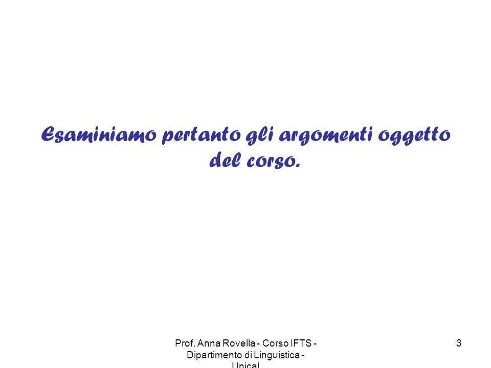 Prof. Anna Rovella - Corso IFTS - Dipartimento di Linguistica - Unical 3 Esaminiamo pertanto gli argomenti oggetto del corso.