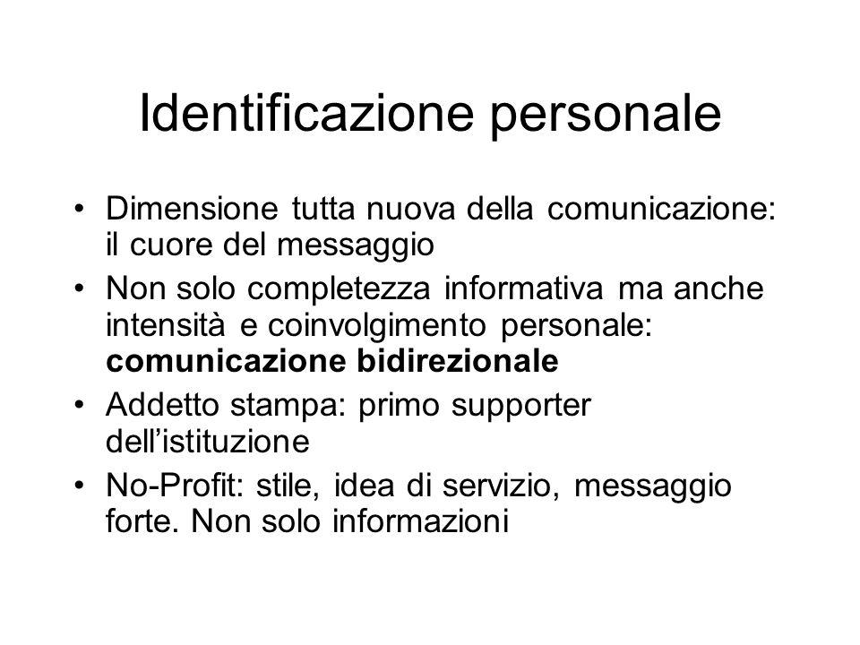 Identificazione personale Dimensione tutta nuova della comunicazione: il cuore del messaggio Non solo completezza informativa ma anche intensità e coi