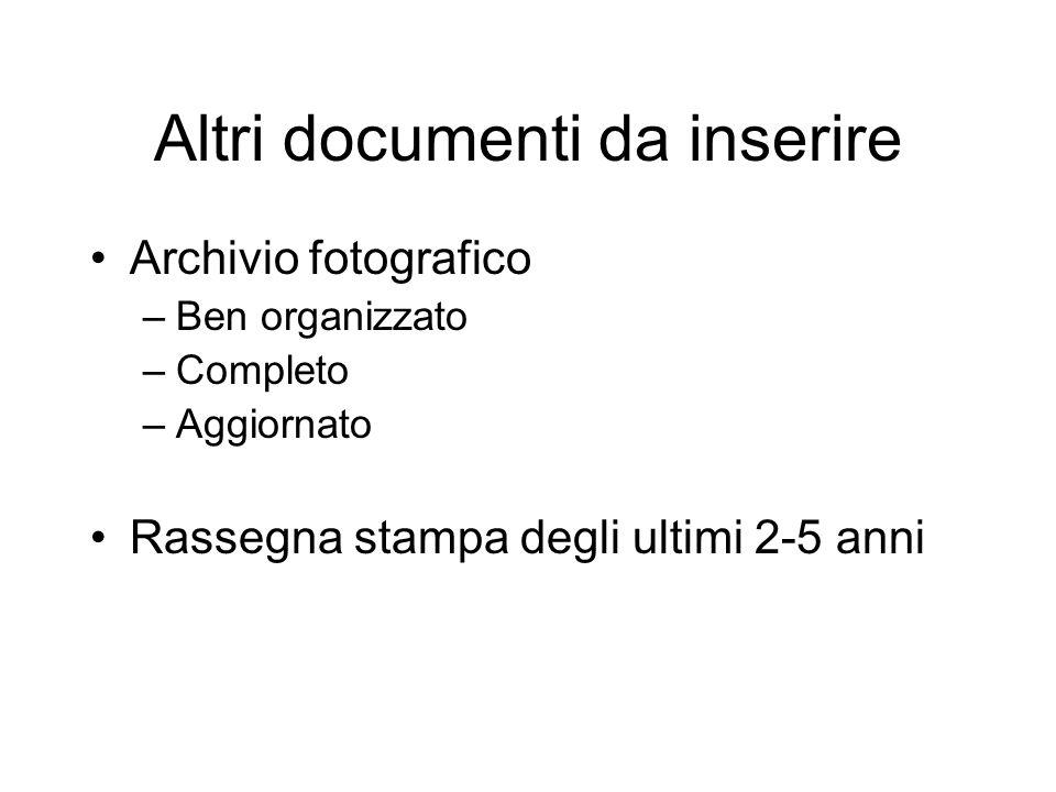 Altri documenti da inserire Archivio fotografico –Ben organizzato –Completo –Aggiornato Rassegna stampa degli ultimi 2-5 anni