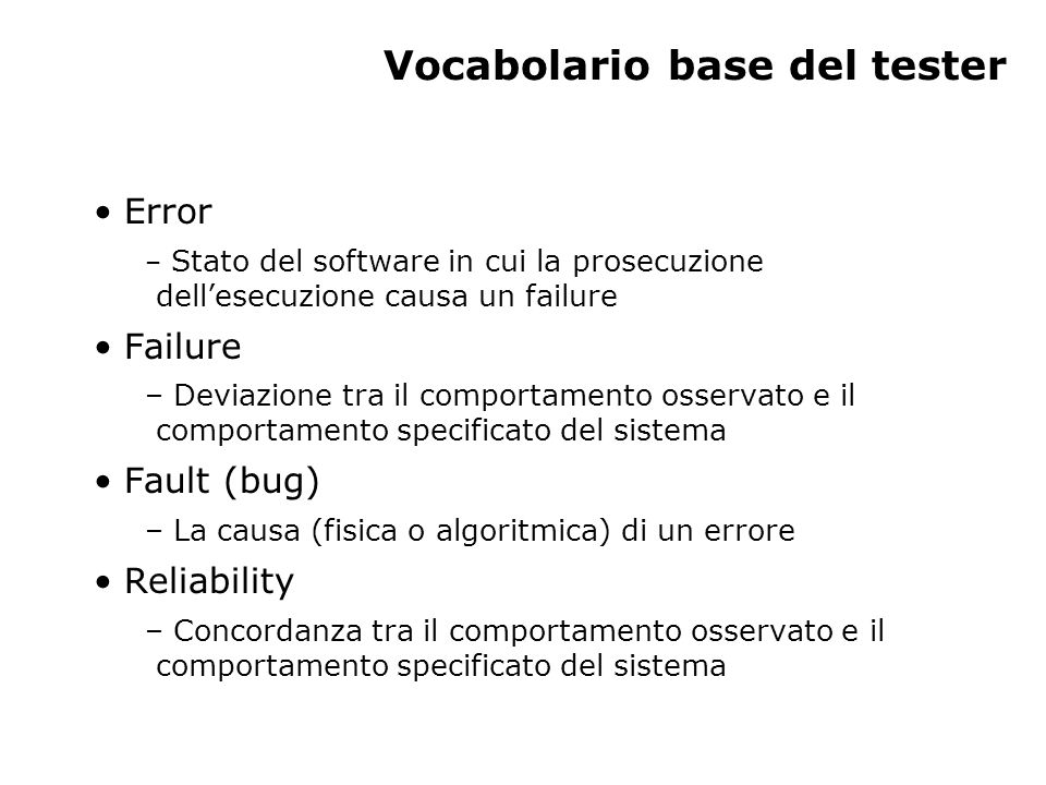 Vocabolario base del tester Error – Stato del software in cui la prosecuzione dell'esecuzione causa un failure Failure – Deviazione tra il comportamen