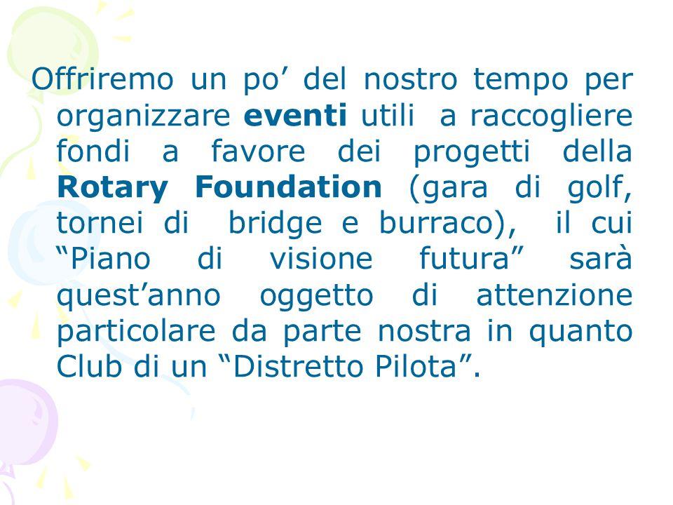 Offriremo un po' del nostro tempo per organizzare eventi utili a raccogliere fondi a favore dei progetti della Rotary Foundation (gara di golf, tornei