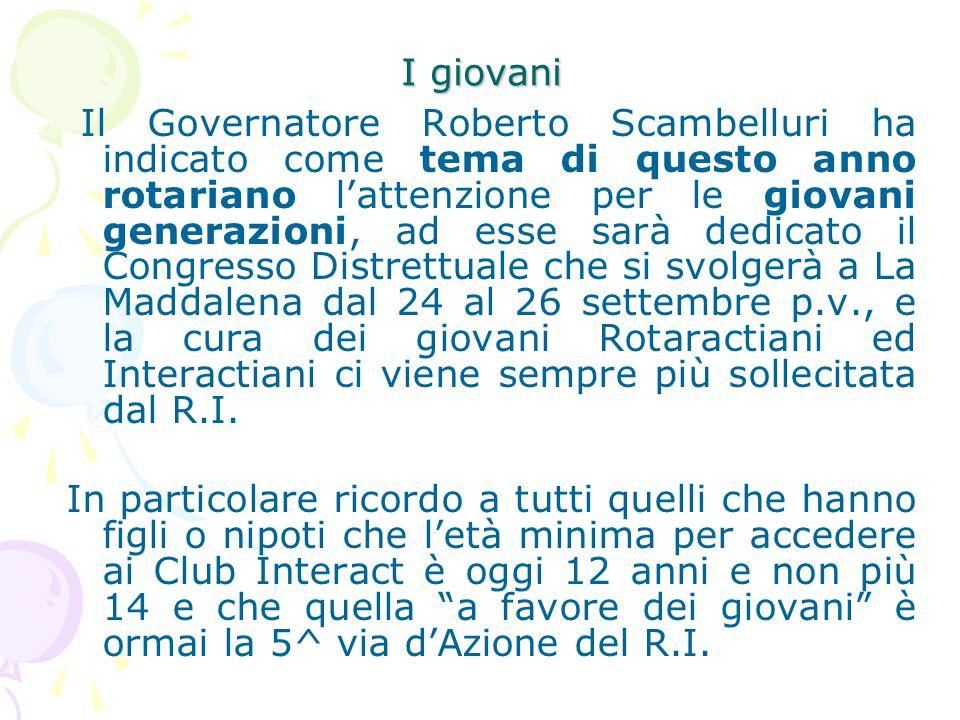 I giovani Il Governatore Roberto Scambelluri ha indicato come tema di questo anno rotariano l'attenzione per le giovani generazioni, ad esse sarà dedi