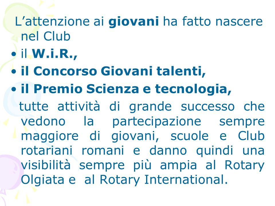 L'attenzione ai giovani ha fatto nascere nel Club il W.i.R., il Concorso Giovani talenti, il Premio Scienza e tecnologia, tutte attività di grande suc