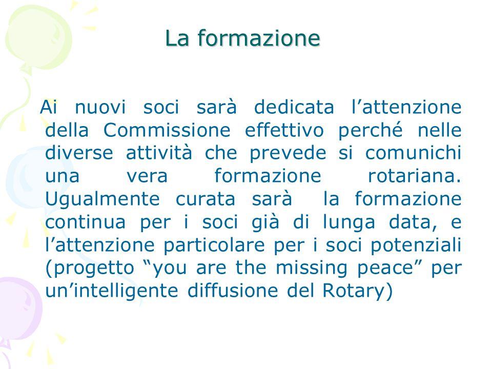 La formazione Ai nuovi soci sarà dedicata l'attenzione della Commissione effettivo perché nelle diverse attività che prevede si comunichi una vera formazione rotariana.