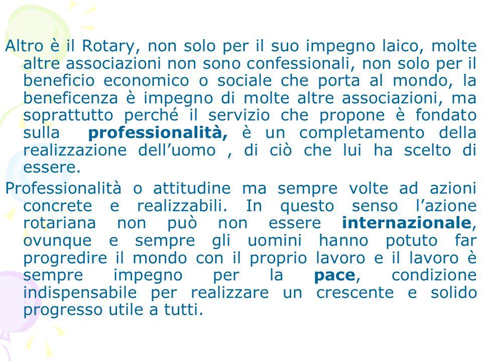 Altro è il Rotary, non solo per il suo impegno laico, molte altre associazioni non sono confessionali, non solo per il beneficio economico o sociale c