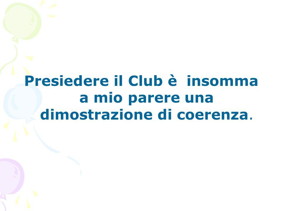 Presiedere il Club è insomma a mio parere una dimostrazione di coerenza.