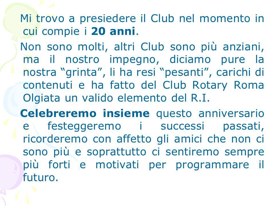 Mi trovo a presiedere il Club nel momento in cui compie i 20 anni. Non sono molti, altri Club sono più anziani, ma il nostro impegno, diciamo pure la