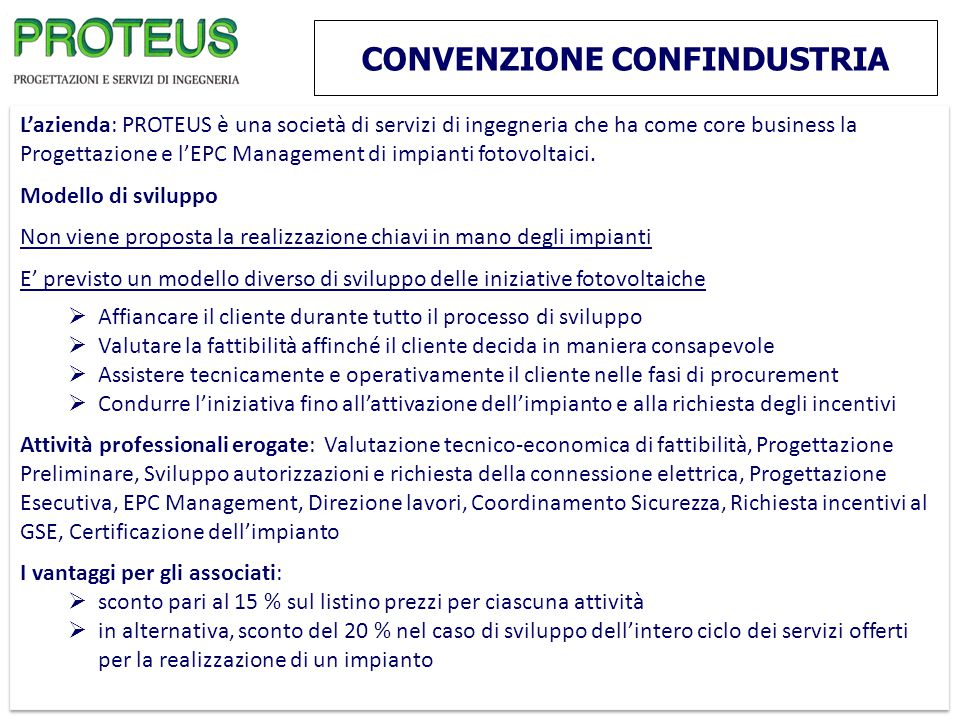 CONVENZIONE CONFINDUSTRIA L'azienda: PROTEUS è una società di servizi di ingegneria che ha come core business la Progettazione e l'EPC Management di i