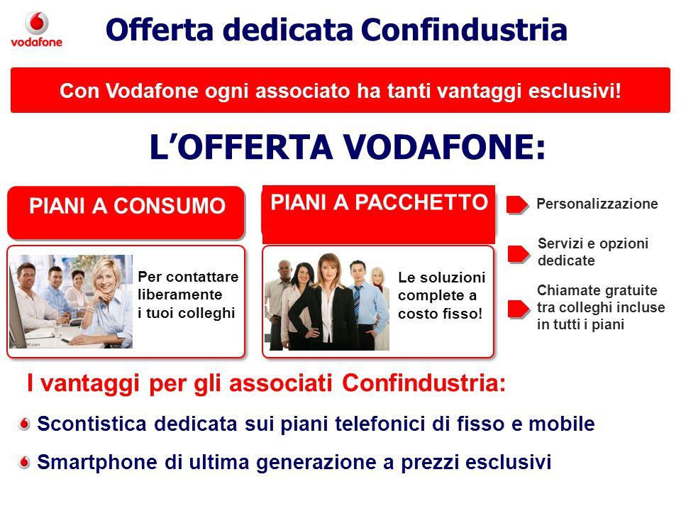Con Vodafone ogni associato ha tanti vantaggi esclusivi! PIANI A CONSUMO Per contattare liberamente i tuoi colleghi PIANI A PACCHETTO Le soluzioni com
