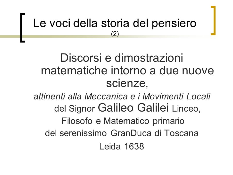 Le voci della storia del pensiero (2) Discorsi e dimostrazioni matematiche intorno a due nuove scienze, attinenti alla Meccanica e i Movimenti Locali