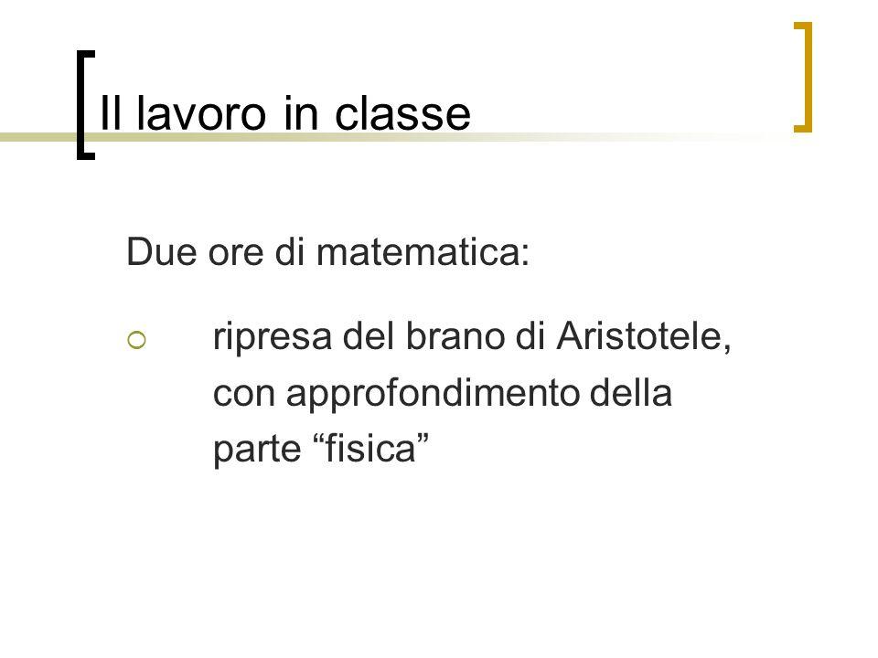 """Il lavoro in classe Due ore di matematica:  ripresa del brano di Aristotele, con approfondimento della parte """"fisica"""""""