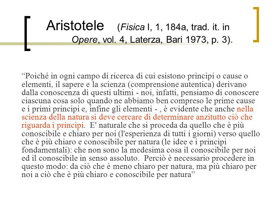 """Aristotele (Fisica I, 1, 184a, trad. it. in Opere, vol. 4, Laterza, Bari 1973, p. 3). """"Poiché in ogni campo di ricerca di cui esistono principi o caus"""