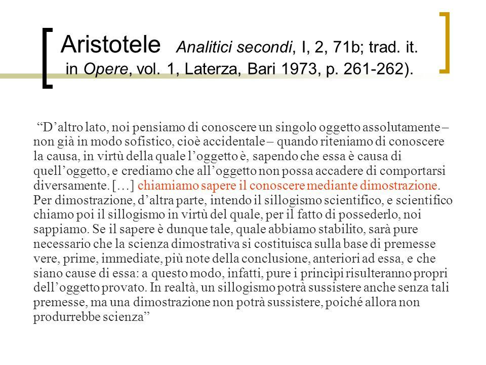 """Aristotele Analitici secondi, I, 2, 71b; trad. it. in Opere, vol. 1, Laterza, Bari 1973, p. 261-262). """"D'altro lato, noi pensiamo di conoscere un sing"""