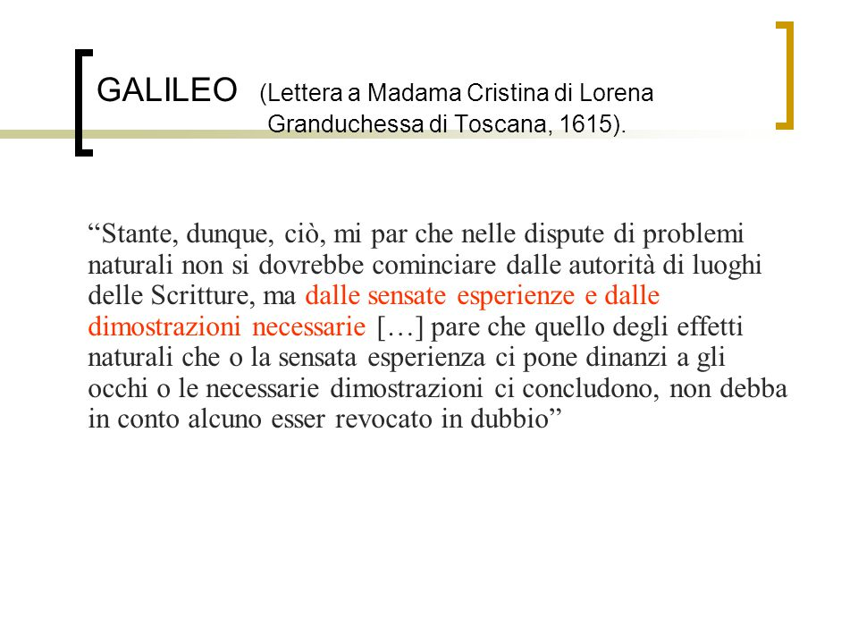 """GALILEO (Lettera a Madama Cristina di Lorena Granduchessa di Toscana, 1615). """"Stante, dunque, ciò, mi par che nelle dispute di problemi naturali non s"""
