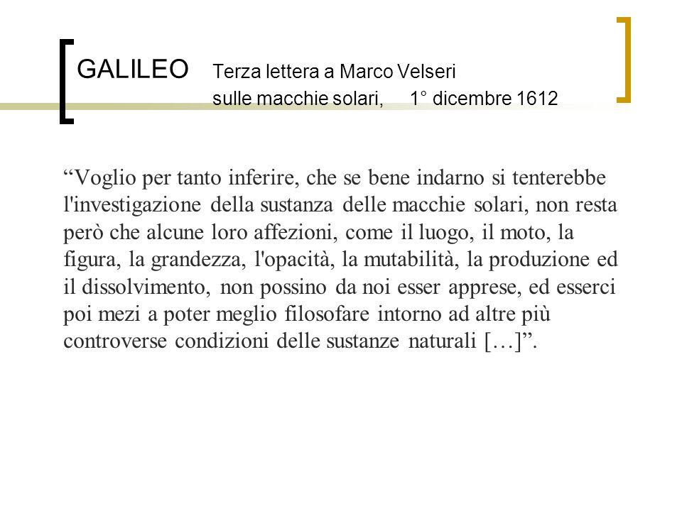 """GALILEO Terza lettera a Marco Velseri sulle macchie solari, 1° dicembre 1612 """"Voglio per tanto inferire, che se bene indarno si tenterebbe l'investiga"""