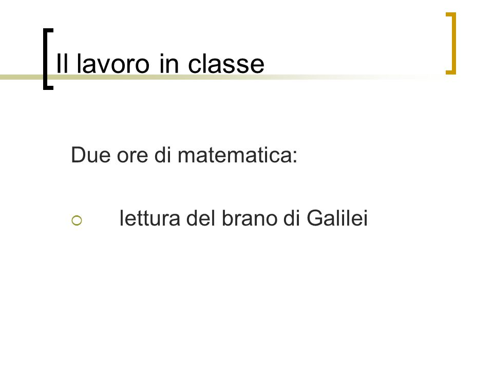 Il lavoro in classe Due ore di matematica:  lettura del brano di Galilei