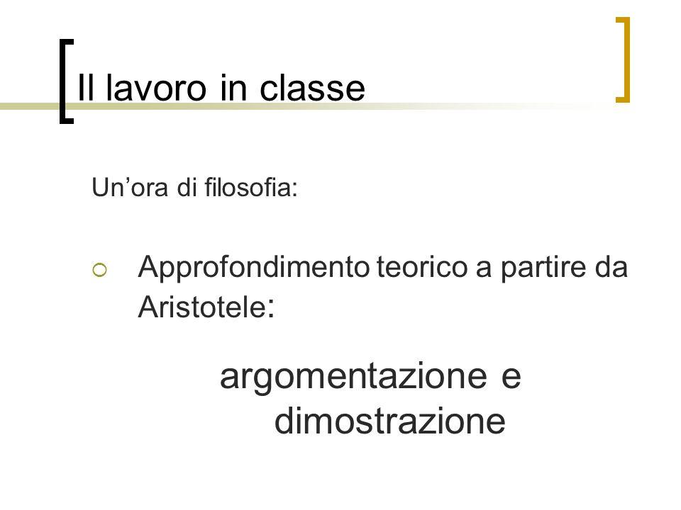 Il lavoro in classe Un'ora di filosofia:  Approfondimento teorico a partire da Aristotele : argomentazione e dimostrazione