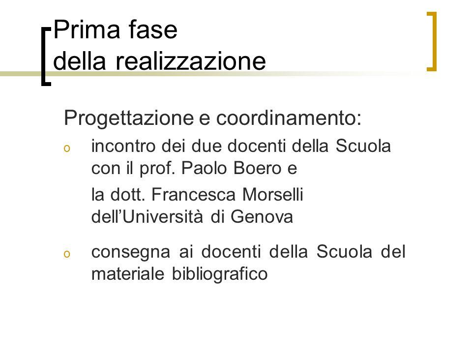 Prima fase della realizzazione Progettazione e coordinamento: o incontro dei due docenti della Scuola con il prof. Paolo Boero e la dott. Francesca Mo